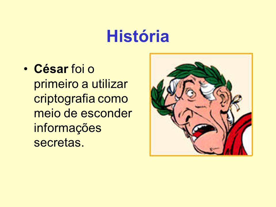 História César foi o primeiro a utilizar criptografia como meio de esconder informações secretas.