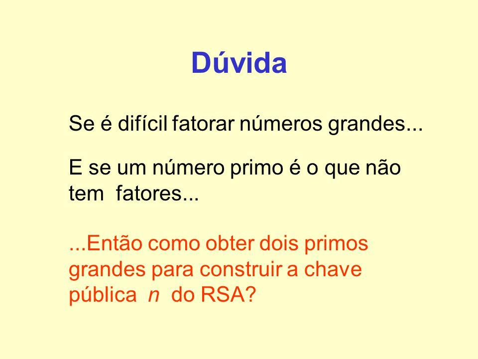 Dúvida Se é difícil fatorar números grandes... E se um número primo é o que não tem fatores......Então como obter dois primos grandes para construir a