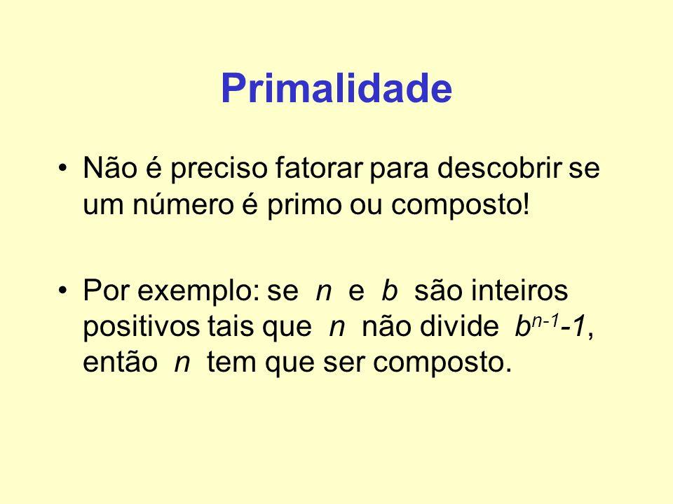 Primalidade Não é preciso fatorar para descobrir se um número é primo ou composto! Por exemplo: se n e b são inteiros positivos tais que n não divide