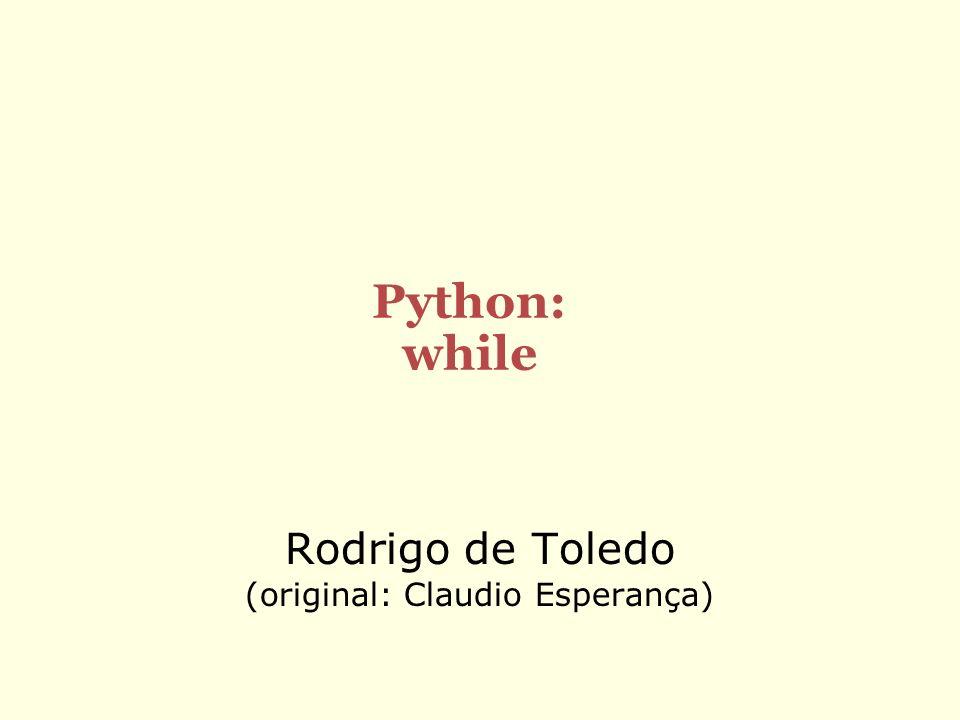 Rodrigo de Toledo (original: Claudio Esperança) Python: while
