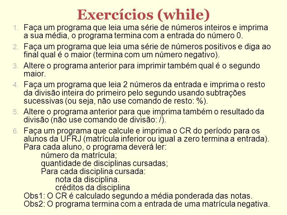 Exercícios (while) Faça um programa que leia uma série de números inteiros e imprima a sua média, o programa termina com a entrada do número 0. Faça u