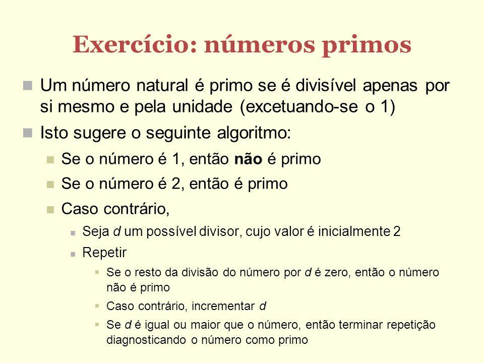Exercício: números primos Um número natural é primo se é divisível apenas por si mesmo e pela unidade (excetuando-se o 1) Isto sugere o seguinte algor