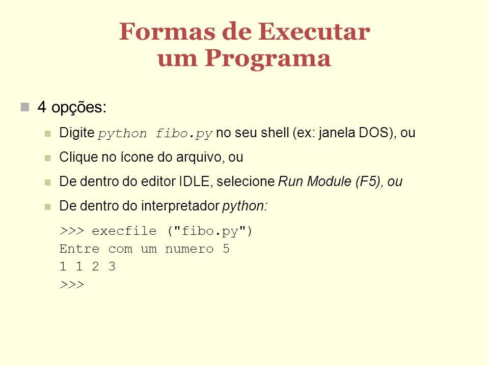 Formas de Executar um Programa 4 opções: Digite python fibo.py no seu shell (ex: janela DOS), ou Clique no ícone do arquivo, ou De dentro do editor ID