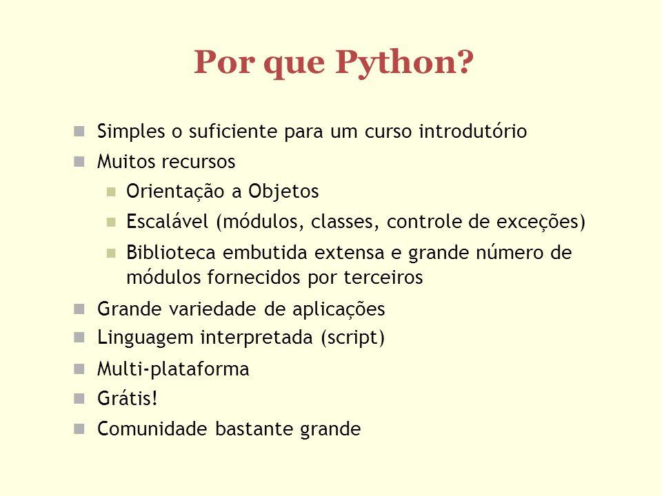 O que vamos precisar Uma implementação da linguagem http://www.python.org Implementação pronta para baixar (windows) Vamos usar versão 2.x Exemplo (XP): Windows x86 MSI Installer (2.7) Linux normalmente já vem com python instalado Um editor de textos Qualquer editor serve Ambiente IDLE inclui um editor