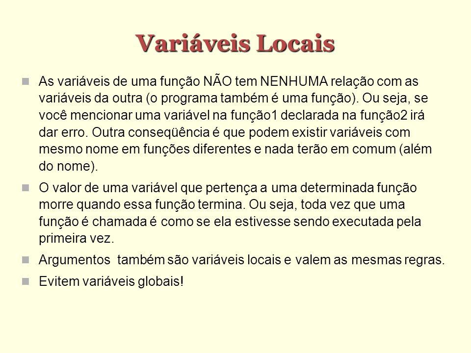Variáveis Locais As variáveis de uma função NÃO tem NENHUMA relação com as variáveis da outra (o programa também é uma função). Ou seja, se você menci