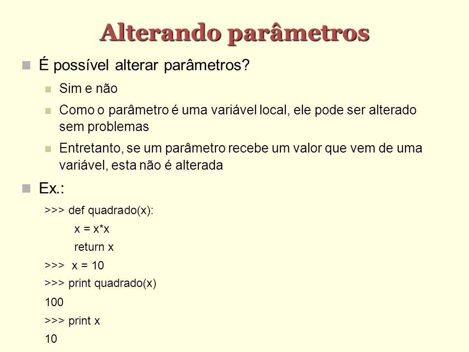 Alterando parâmetros É possível alterar parâmetros? Sim e não Como o parâmetro é uma variável local, ele pode ser alterado sem problemas Entretanto, s