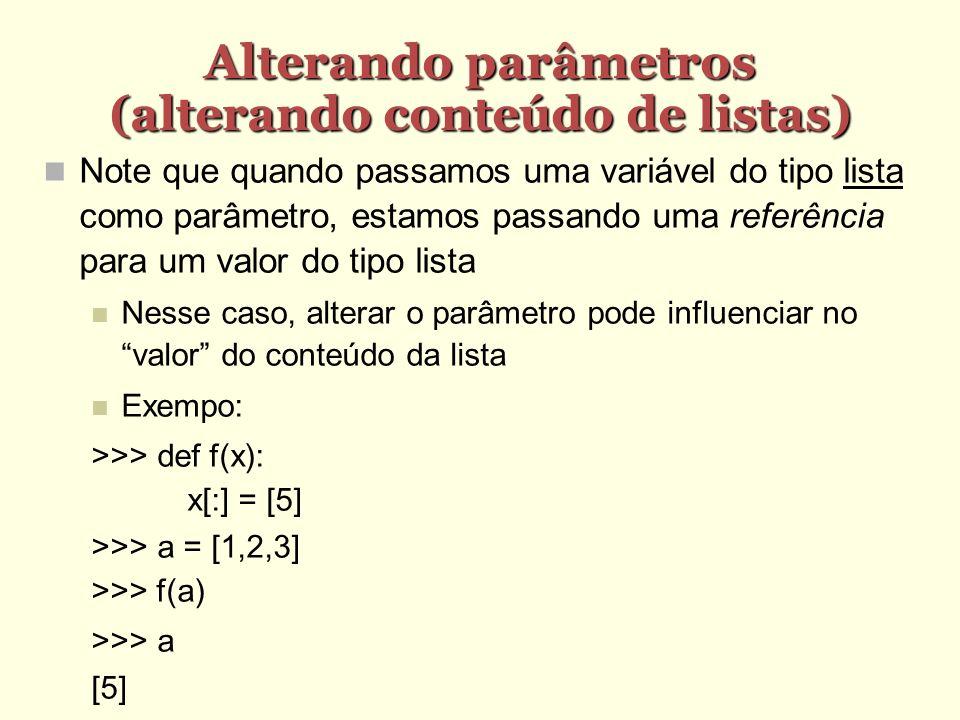 Alterando parâmetros (alterando conteúdo de listas) Note que quando passamos uma variável do tipo lista como parâmetro, estamos passando uma referênci