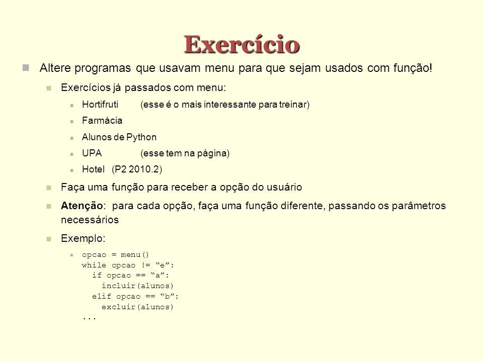 Exercício Altere programas que usavam menu para que sejam usados com função! Exercícios já passados com menu: Hortifruti(esse é o mais interessante pa