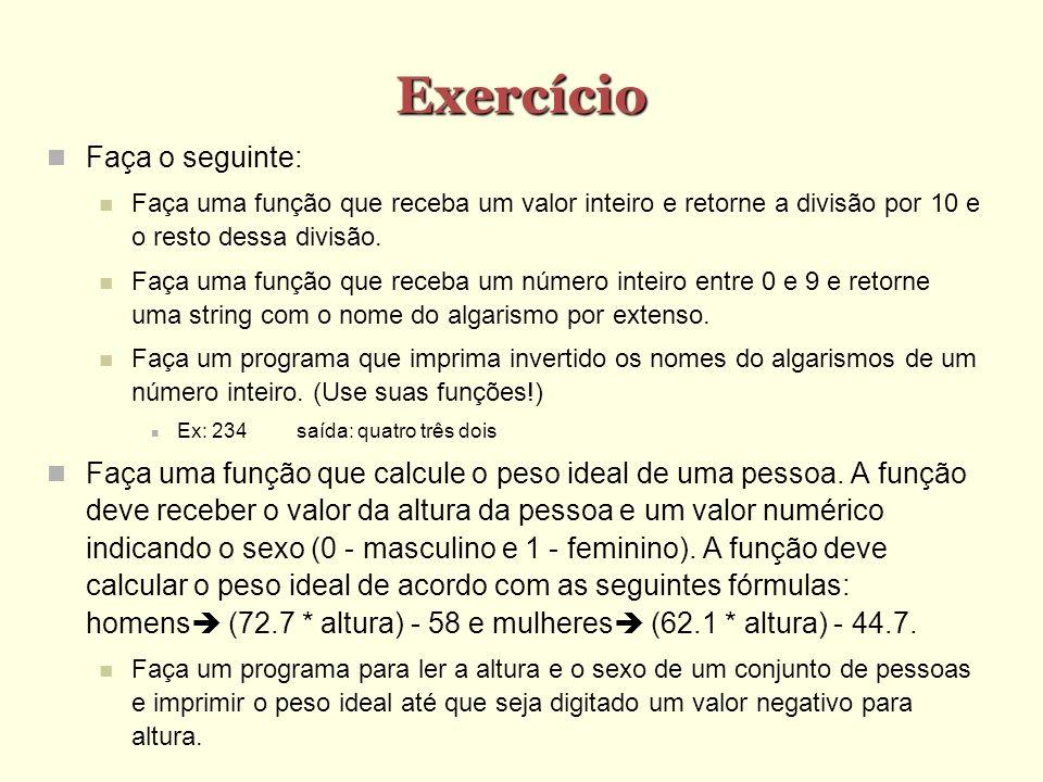 Exercício Faça o seguinte: Faça uma função que receba um valor inteiro e retorne a divisão por 10 e o resto dessa divisão. Faça uma função que receba