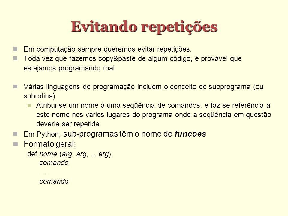 Evitando repetições Em computação sempre queremos evitar repetições. Toda vez que fazemos copy&paste de algum código, é provável que estejamos program