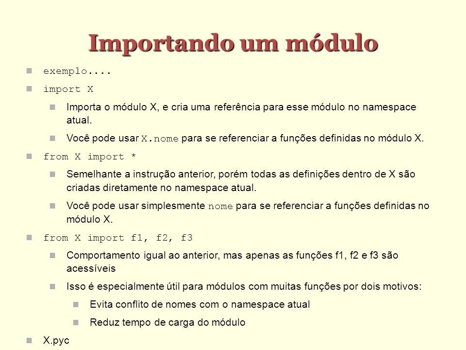 Importando um módulo exemplo.... import X Importa o módulo X, e cria uma referência para esse módulo no namespace atual. Você pode usar X.nome para se