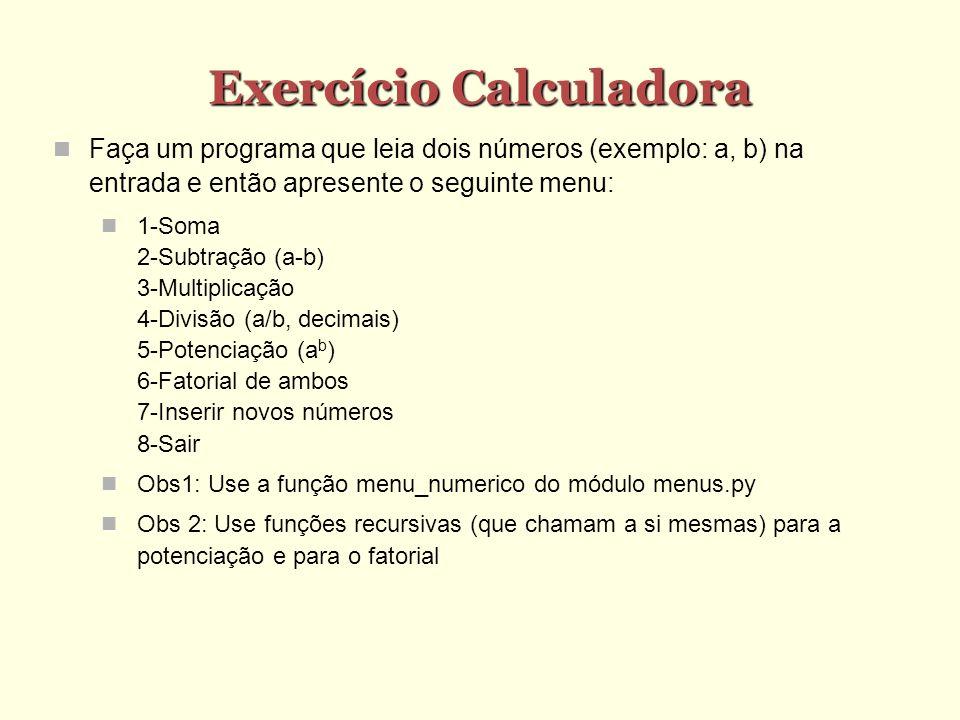 Exercício Calculadora Faça um programa que leia dois números (exemplo: a, b) na entrada e então apresente o seguinte menu: 1-Soma 2-Subtração (a-b) 3-