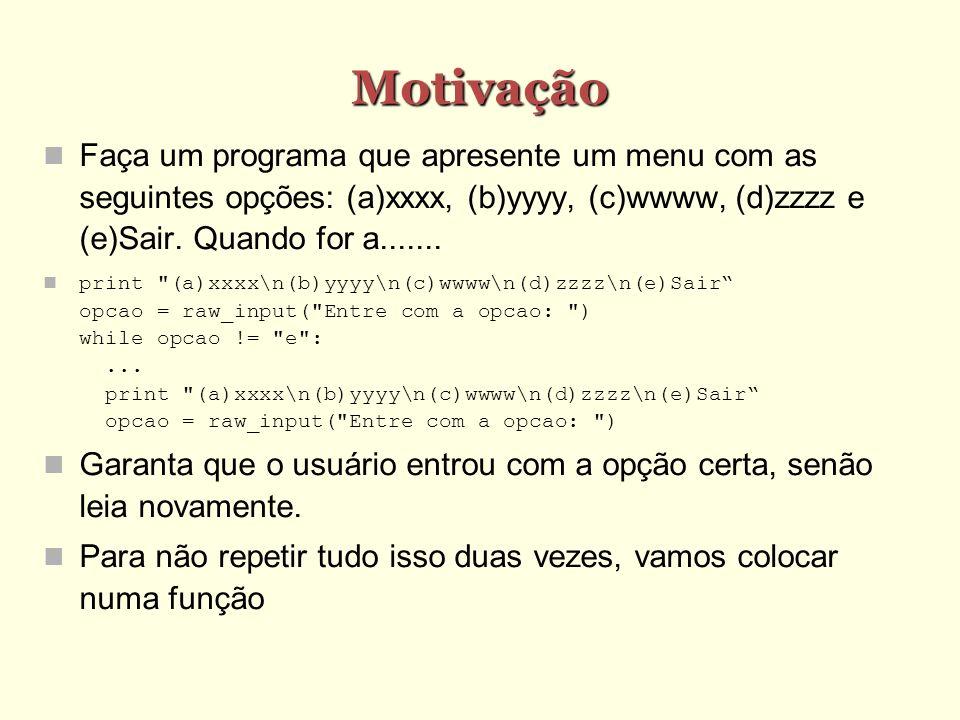 Motivação Faça um programa que apresente um menu com as seguintes opções: (a)xxxx, (b)yyyy, (c)wwww, (d)zzzz e (e)Sair. Quando for a....... print