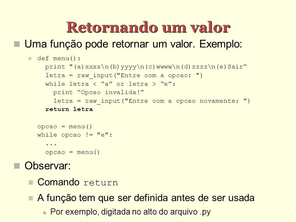 Retornando um valor Uma função pode retornar um valor. Exemplo: def menu(): print