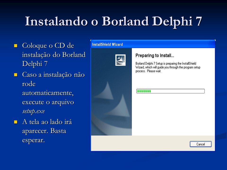 Instalando o Borland Delphi 7 Coloque o CD de instalação do Borland Delphi 7 Coloque o CD de instalação do Borland Delphi 7 Caso a instalação não rode