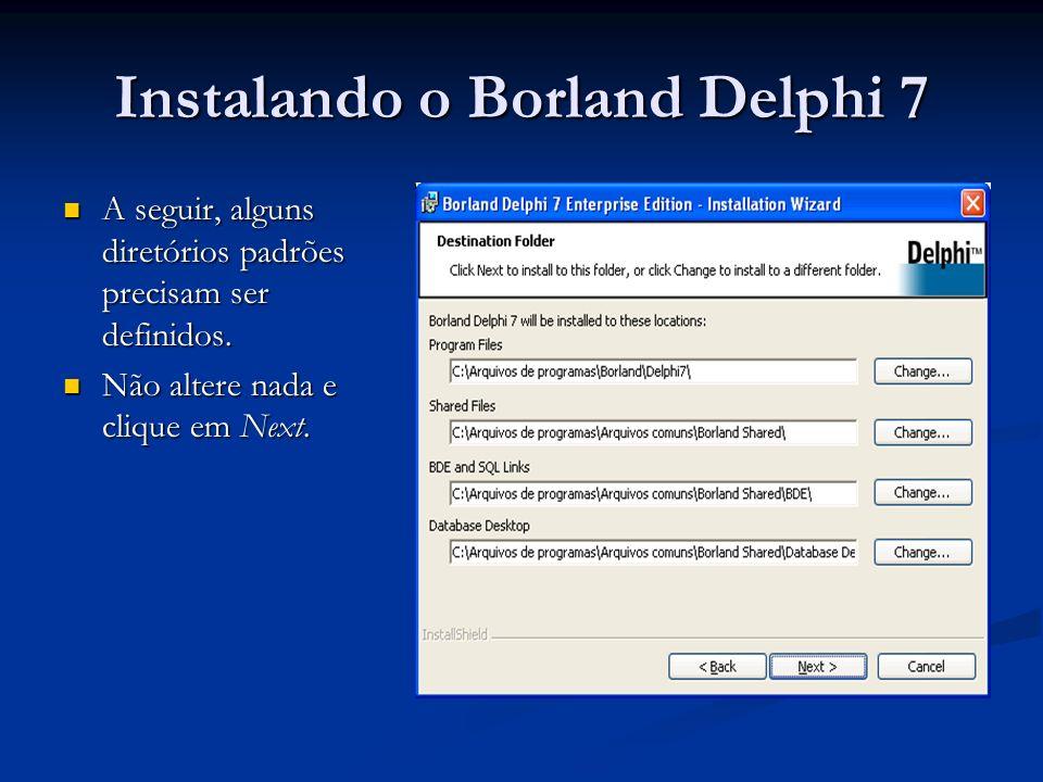 Instalando o Borland Delphi 7 A seguir, alguns diretórios padrões precisam ser definidos. A seguir, alguns diretórios padrões precisam ser definidos.