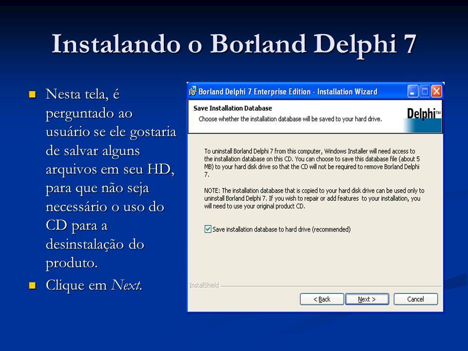Instalando o Borland Delphi 7 Nesta tela, é perguntado ao usuário se ele gostaria de salvar alguns arquivos em seu HD, para que não seja necessário o