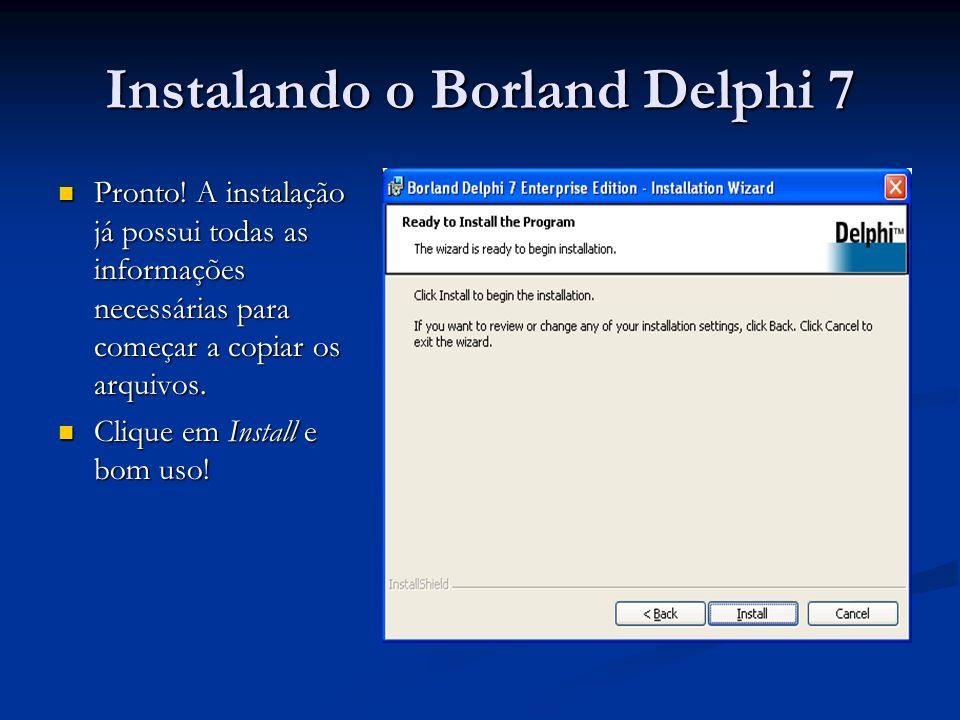 Instalando o Borland Delphi 7 Pronto! A instalação já possui todas as informações necessárias para começar a copiar os arquivos. Pronto! A instalação