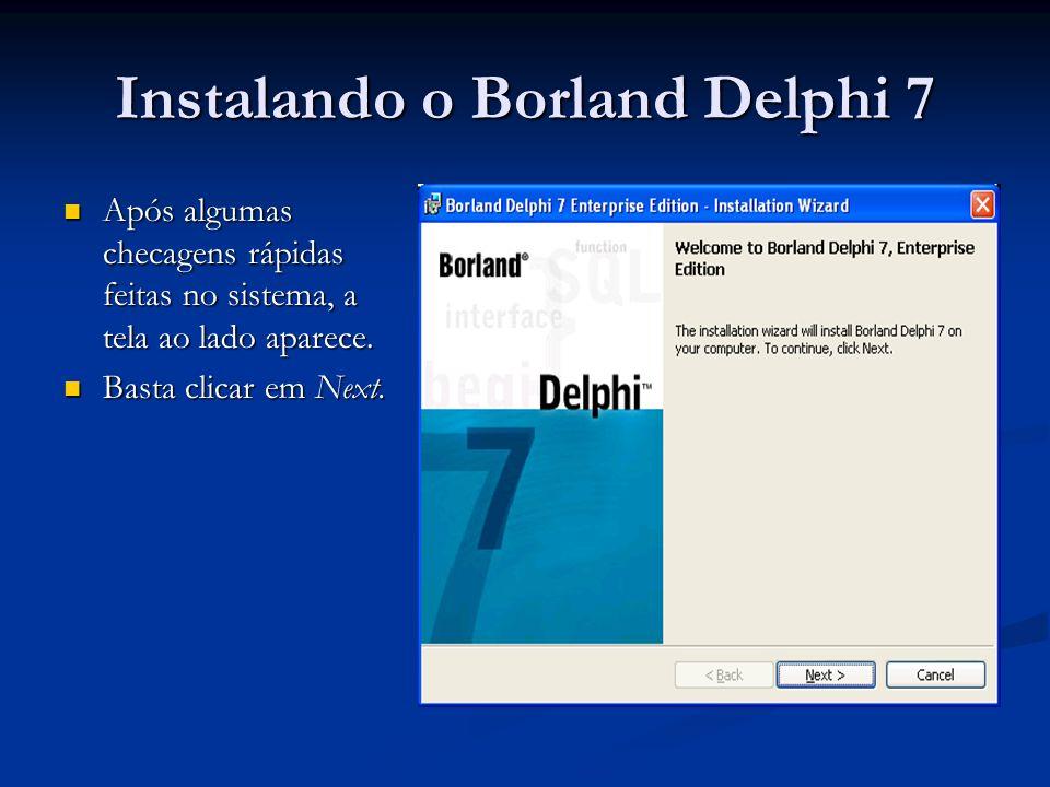 Instalando o Borland Delphi 7 Após algumas checagens rápidas feitas no sistema, a tela ao lado aparece. Após algumas checagens rápidas feitas no siste