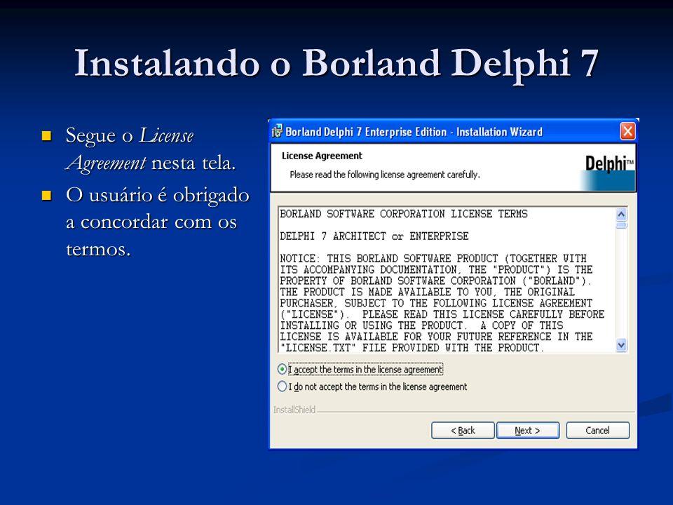 Instalando o Borland Delphi 7 Segue o License Agreement nesta tela. Segue o License Agreement nesta tela. O usuário é obrigado a concordar com os term