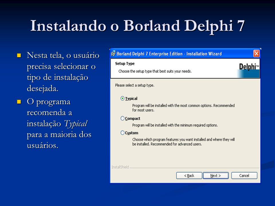 Instalando o Borland Delphi 7 Nesta tela, o usuário precisa selecionar o tipo de instalação desejada. Nesta tela, o usuário precisa selecionar o tipo