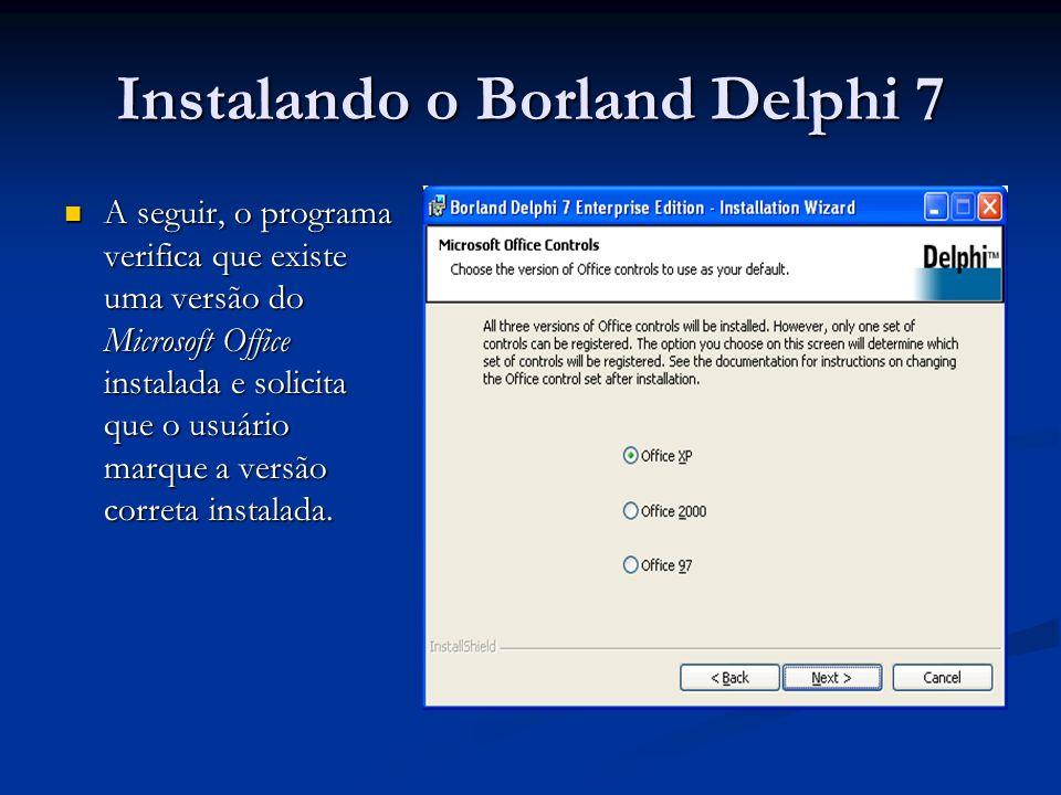 Instalando o Borland Delphi 7 A seguir, o programa verifica que existe uma versão do Microsoft Office instalada e solicita que o usuário marque a vers