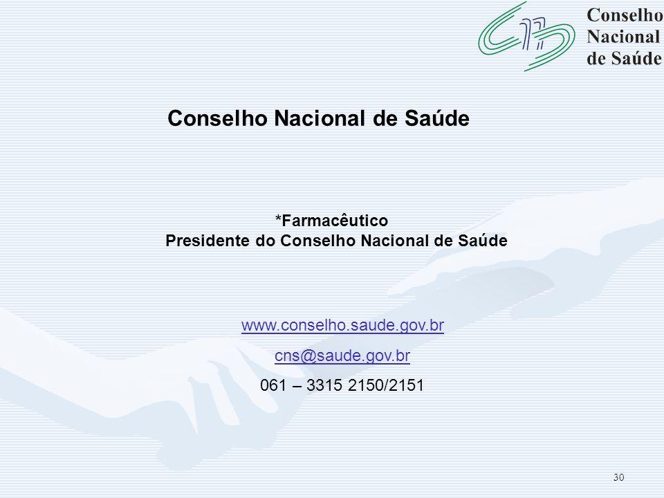 30 *Farmacêutico Presidente do Conselho Nacional de Saúde www.conselho.saude.gov.br cns@saude.gov.br 061 – 3315 2150/2151 Conselho Nacional de Saúde