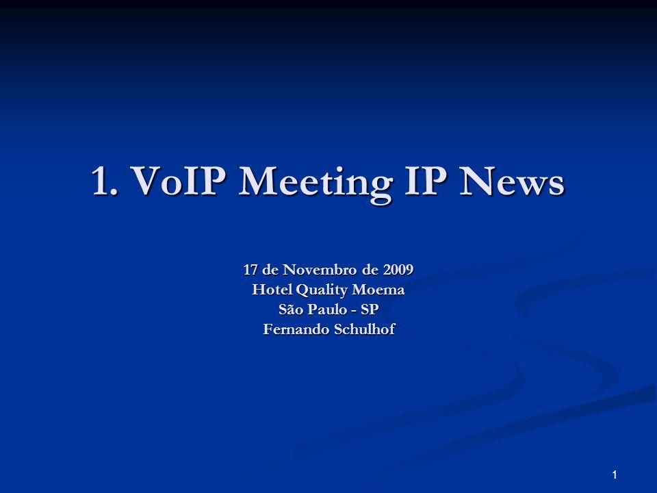 1 1. VoIP Meeting IP News 17 de Novembro de 2009 Hotel Quality Moema São Paulo - SP Fernando Schulhof