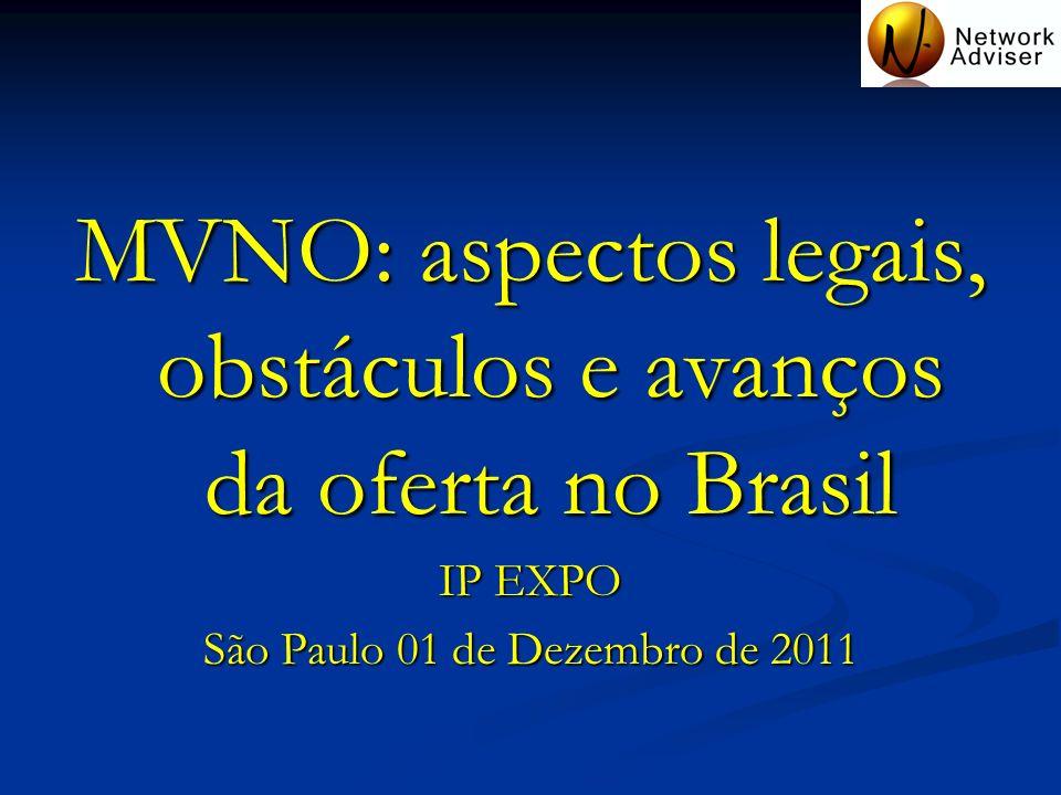 MVNO: aspectos legais, obstáculos e avanços da oferta no Brasil IP EXPO São Paulo 01 de Dezembro de 2011