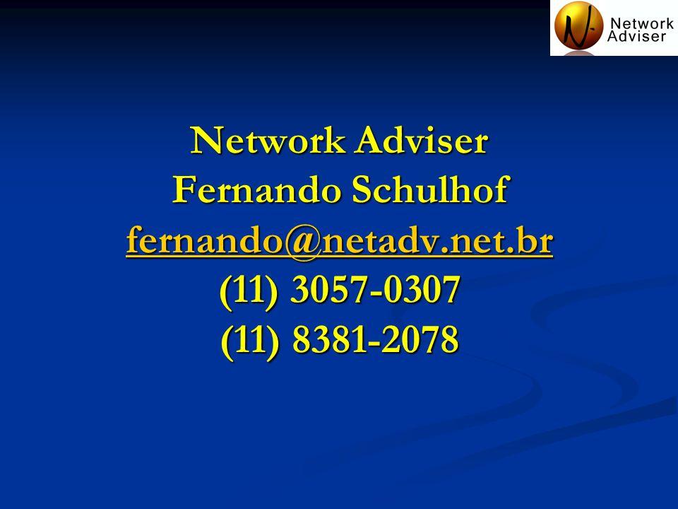 Network Adviser Fernando Schulhof fernando@netadv.net.br (11) 3057-0307 (11) 8381-2078 fernando@netadv.net.br