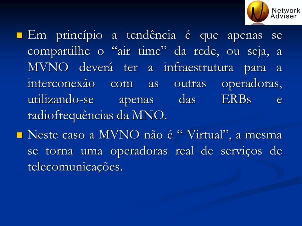 Em princípio a tendência é que apenas se compartilhe o air time da rede, ou seja, a MVNO deverá ter a infraestrutura para a interconexão com as outras