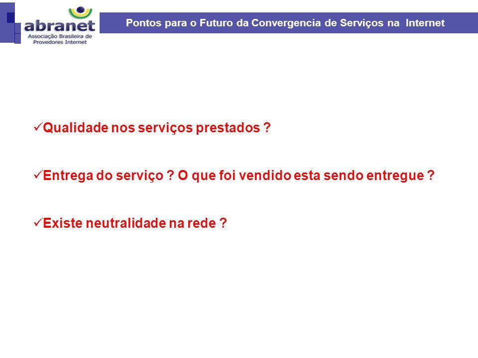 Pontos para o Futuro da Convergencia de Serviços na Internet Qualidade nos serviços prestados ? Entrega do serviço ? O que foi vendido esta sendo entr