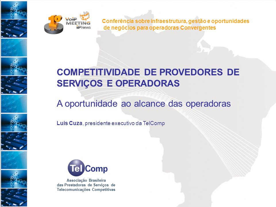 1 COMPETITIVIDADE DE PROVEDORES DE SERVIÇOS E OPERADORAS A oportunidade ao alcance das operadoras Luis Cuza, presidente executivo da TelComp Conferênc