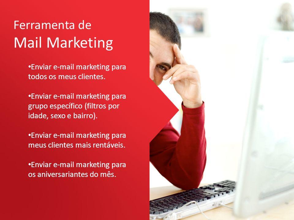 Ferramenta de Mail Marketing Enviar e-mail marketing para todos os meus clientes. Enviar e-mail marketing para grupo específico (filtros por idade, se