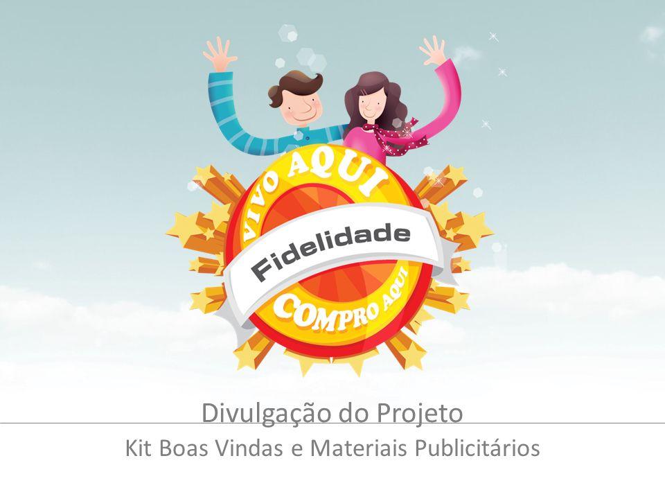 Divulgação do Projeto Kit Boas Vindas e Materiais Publicitários