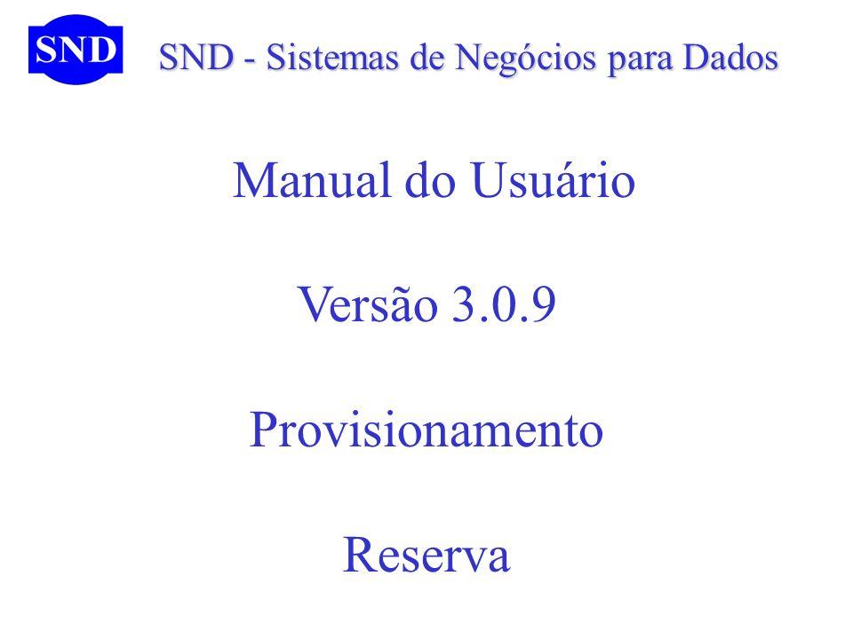SND - Sistemas de Negócios para Dados SND - Sistemas de Negócios para Dados Manual do Usuário Versão 3.0.9 Provisionamento Reserva