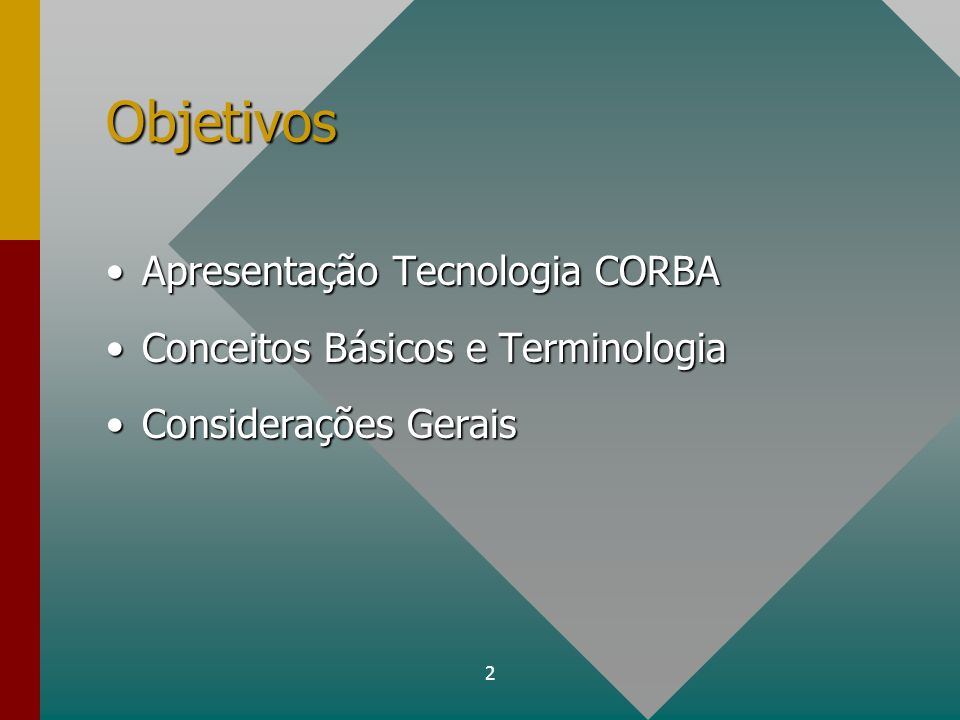 2 Objetivos Apresentação Tecnologia CORBAApresentação Tecnologia CORBA Conceitos Básicos e TerminologiaConceitos Básicos e Terminologia Considerações