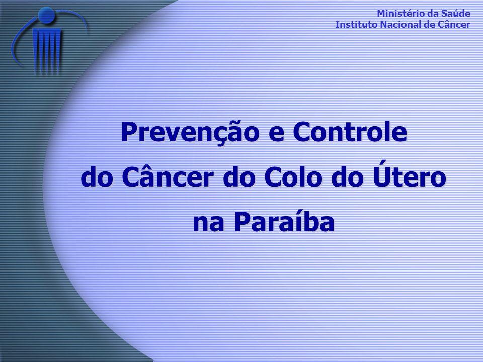 Ministério da Saúde Instituto Nacional de Câncer Prevenção e Controle do Câncer do Colo do Útero na Paraíba