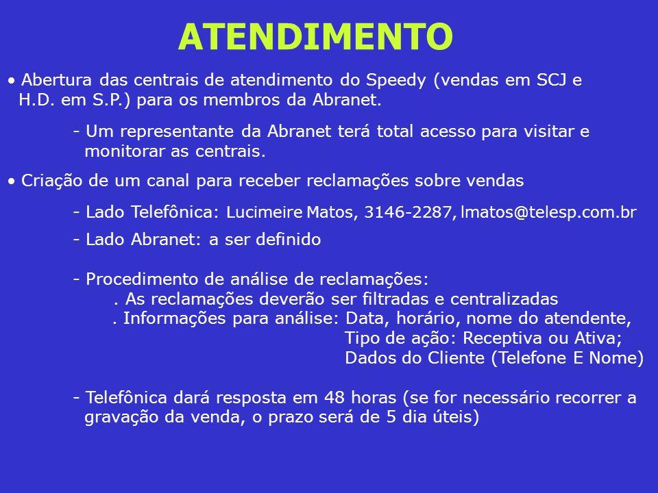ATENDIMENTO Abertura das centrais de atendimento do Speedy (vendas em SCJ e H.D. em S.P.) para os membros da Abranet. - Um representante da Abranet te