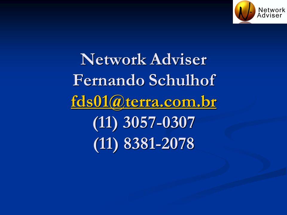 Network Adviser Fernando Schulhof fds01@terra.com.br (11) 3057-0307 (11) 8381-2078 fds01@terra.com.br