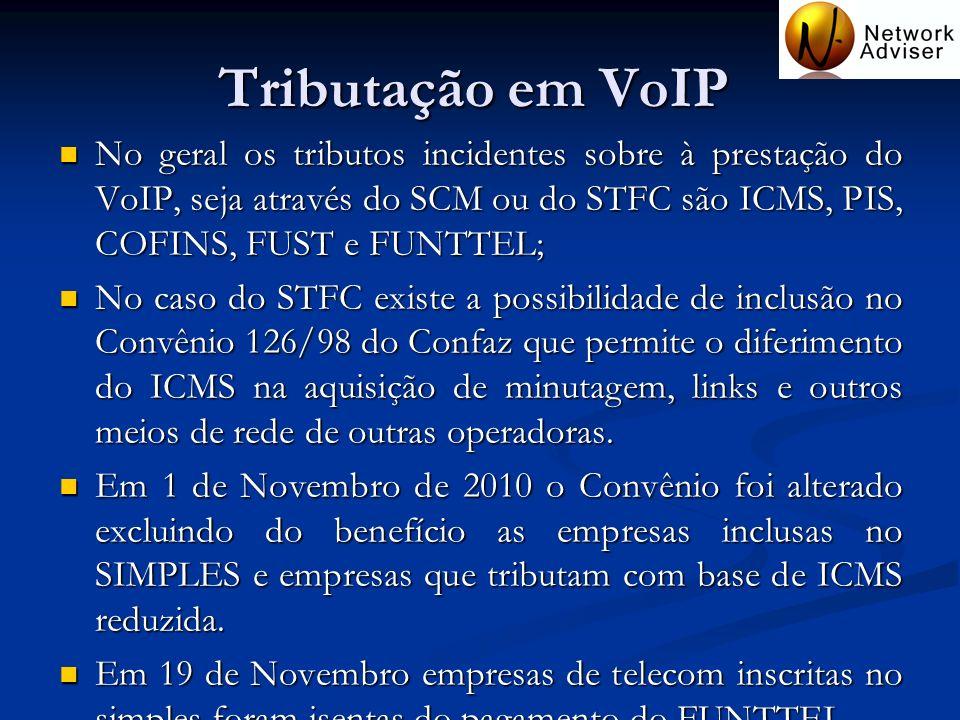 Tributação em VoIP No geral os tributos incidentes sobre à prestação do VoIP, seja através do SCM ou do STFC são ICMS, PIS, COFINS, FUST e FUNTTEL; No
