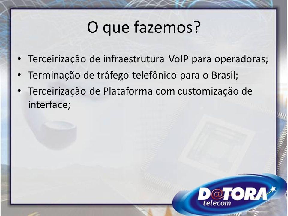 O que fazemos? Terceirização de infraestrutura VoIP para operadoras; Terminação de tráfego telefônico para o Brasil; Terceirização de Plataforma com c