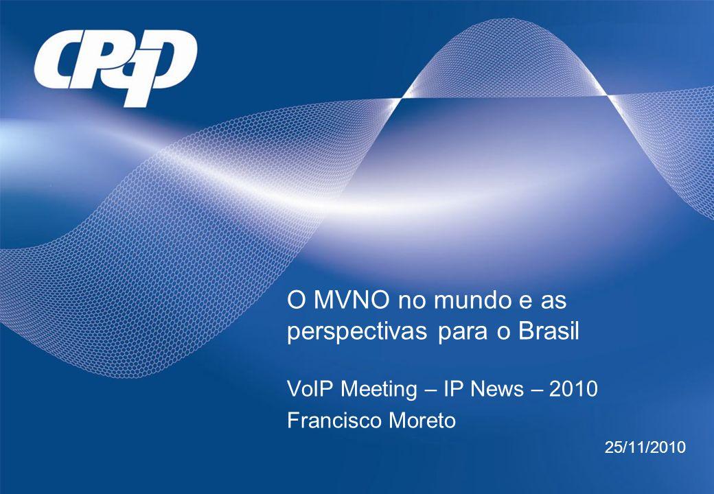 O MVNO no mundo e as perspectivas para o Brasil VoIP Meeting – IP News – 2010 Francisco Moreto 25/11/2010