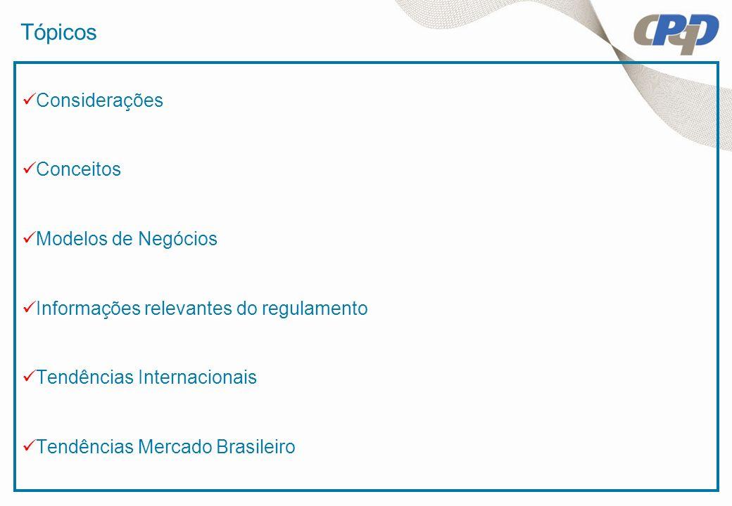 Tópicos Considerações Conceitos Modelos de Negócios Informações relevantes do regulamento Tendências Internacionais Tendências Mercado Brasileiro
