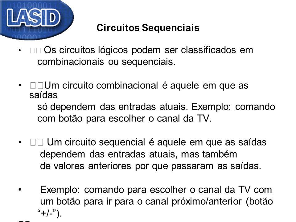 Circuitos Sequenciais Os circuitos lógicos podem ser classificados em combinacionais ou sequenciais. Um circuito combinacional é aquele em que as saíd