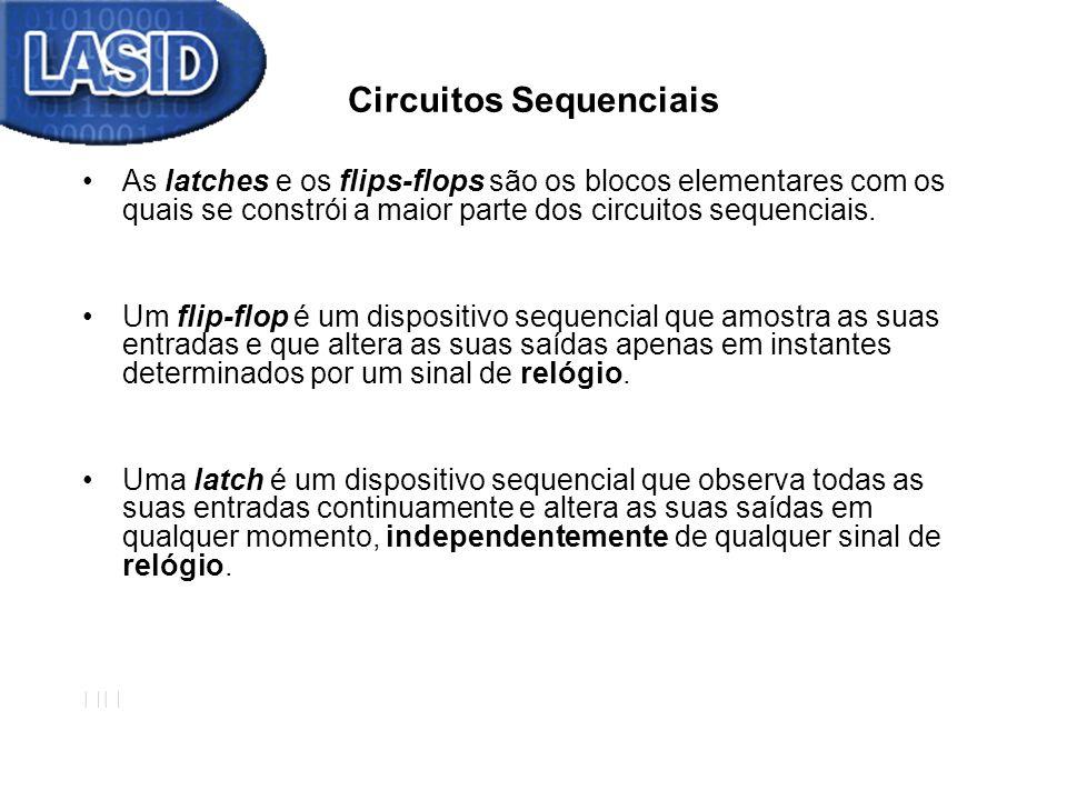 Circuitos Sequenciais As latches e os flips-flops são os blocos elementares com os quais se constrói a maior parte dos circuitos sequenciais. Um flip-