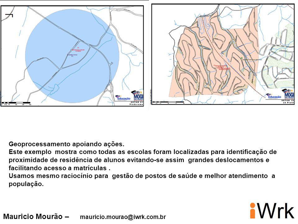 Mauricio Mourão – mauricio.mourao@iwrk.com.br Geoprocessamento apoiando ações. Este exemplo mostra como todas as escolas foram localizadas para identi