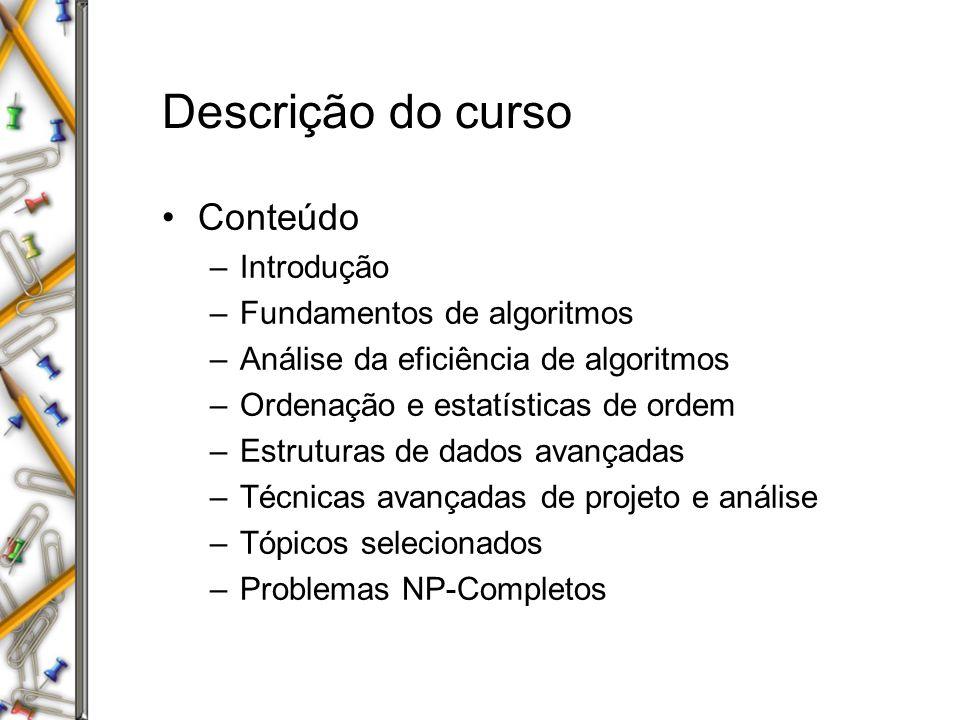 Bibliografia Básica: –CORMEN, T.; LEISERSON, C.; RIVEST, R.; STEIN, C.; Algoritmos: Teoria e Prática, Editora Campus, Rio de Janeiro, 2002.