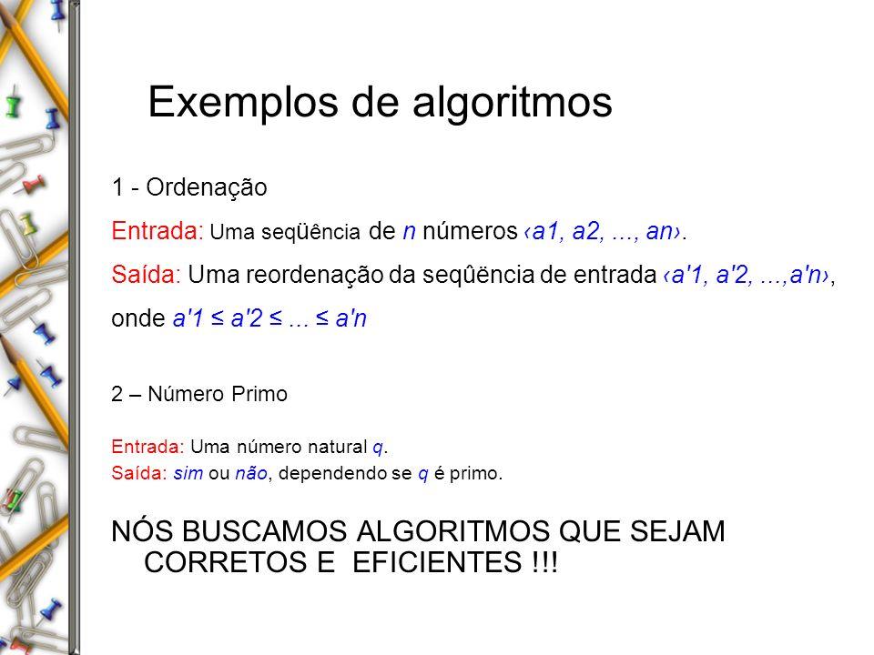 Problemas Estudaremos os problemas computacionais, que consistem de uma descrição geral da questão a ser respondida, em geral, envolvendo algumas variáveis livres ou parâmetros.