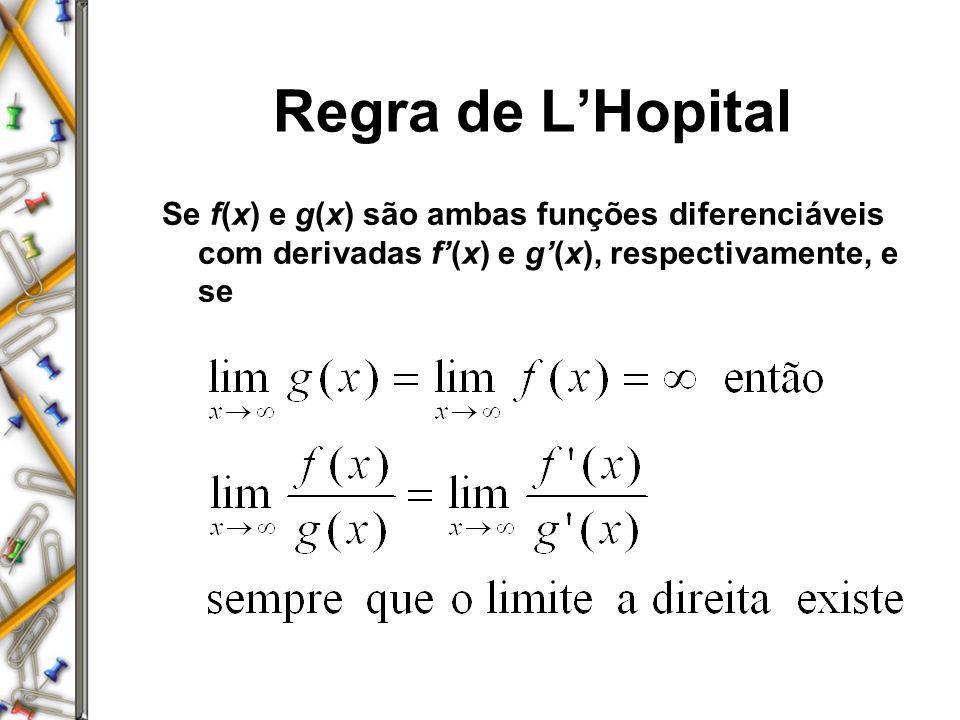 Regra de LHopital Se f(x) e g(x) são ambas funções diferenciáveis com derivadas f(x) e g(x), respectivamente, e se